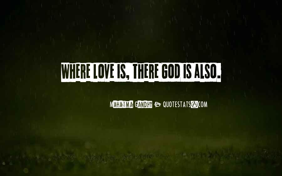 Where There Is Love There Is God Quotes #344510