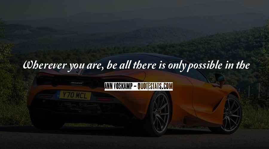Wherever You Are Be All There Quotes #693924
