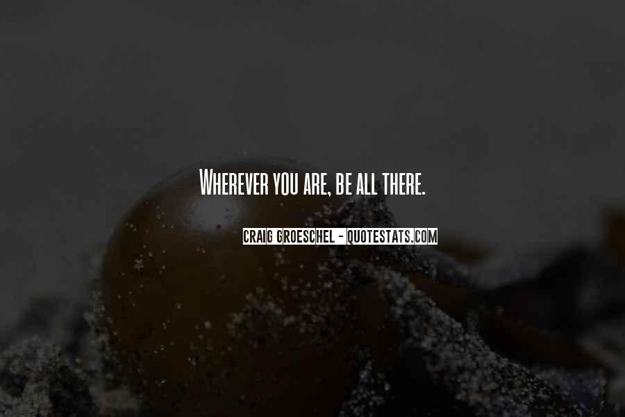Wherever You Are Be All There Quotes #879472