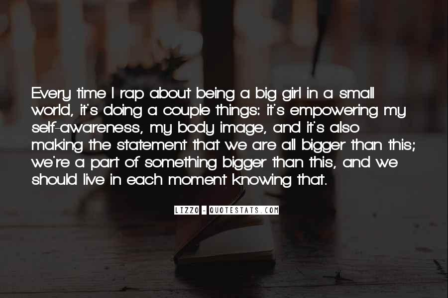 Quotes About Being Something Bigger Than Yourself #179151