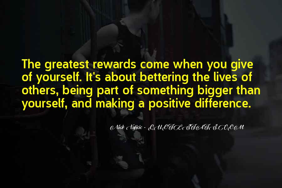 Quotes About Being Something Bigger Than Yourself #684676