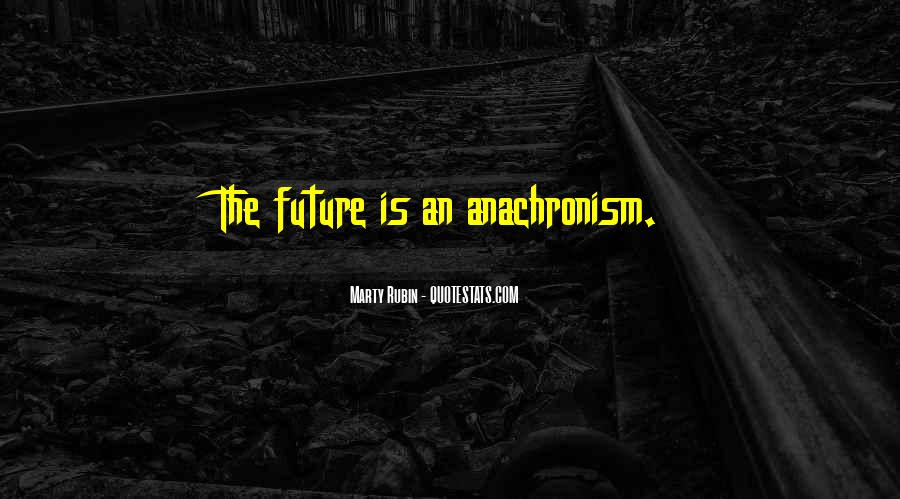 Quotes About Anachronism #19322