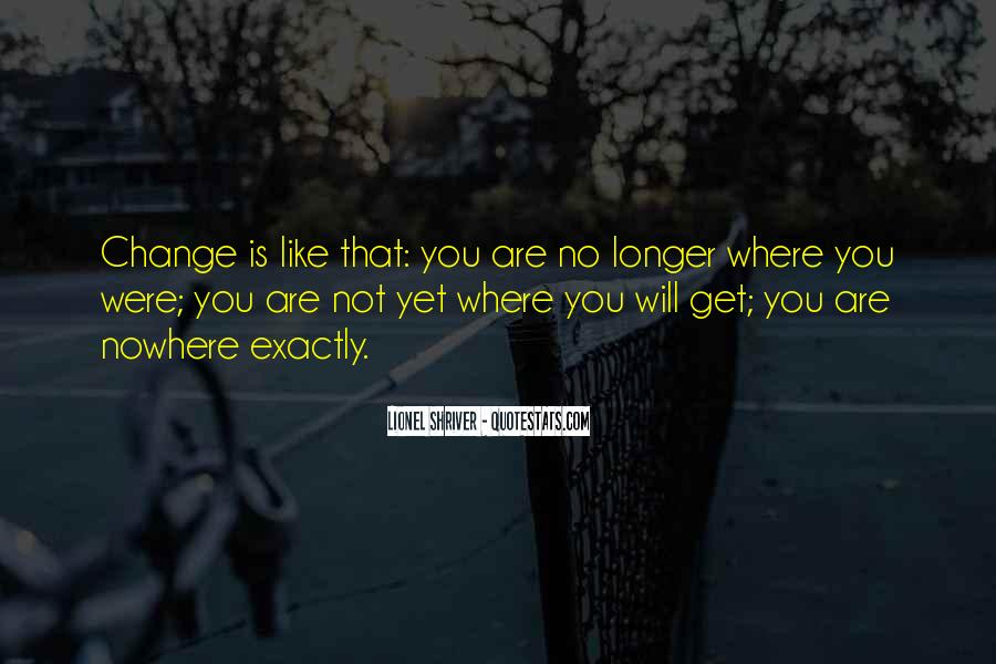 Will You Change Quotes #143048