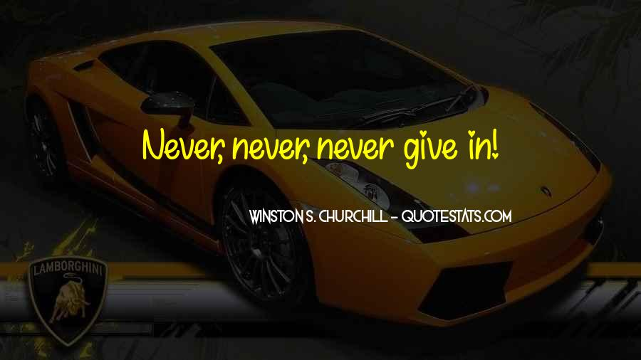 Winston Churchill Never Give In Quotes #1312917