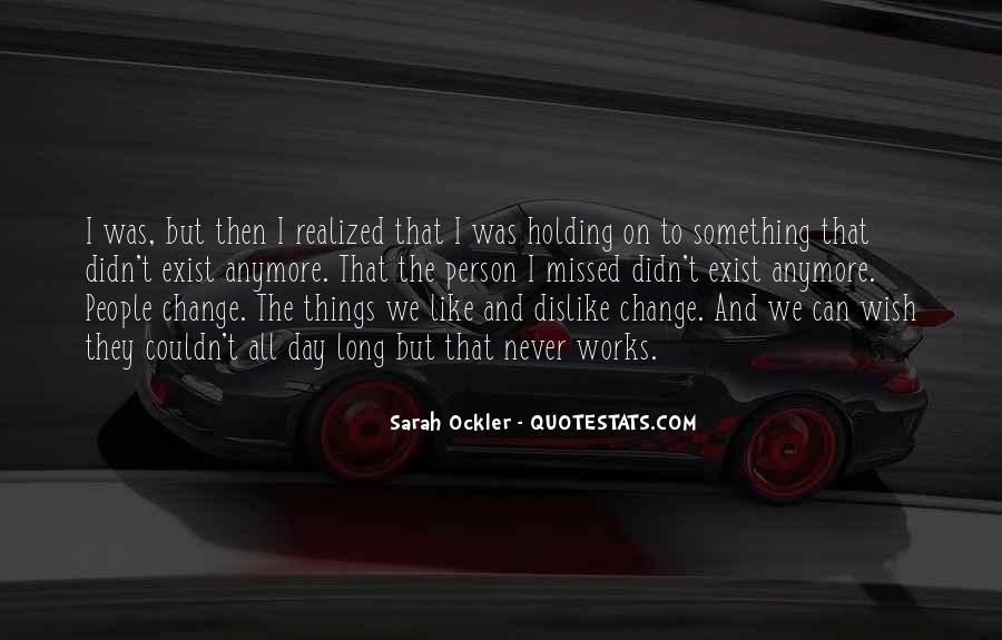 Wish Things Didn't Change Quotes #1517398