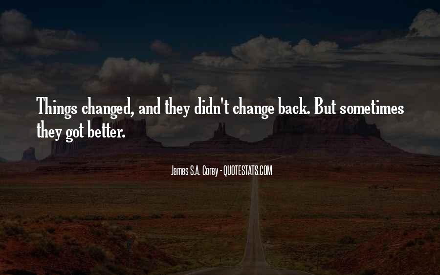 Wish Things Didn't Change Quotes #27770