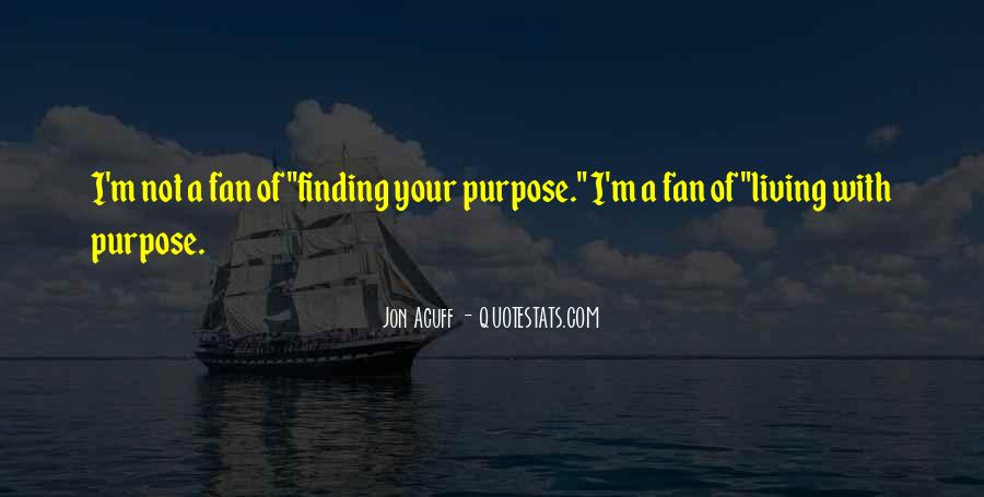 Quotes About Living With Purpose #199088