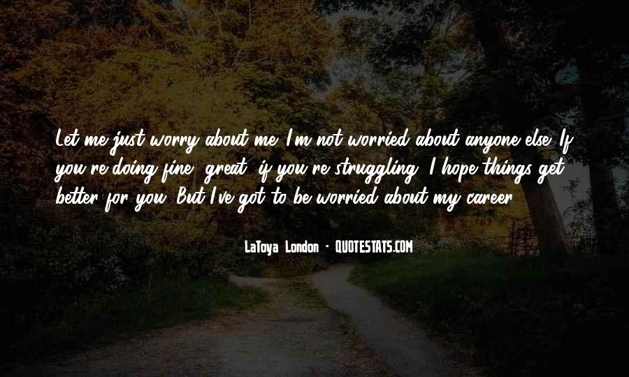 Worry About You Not Me Quotes #1810408