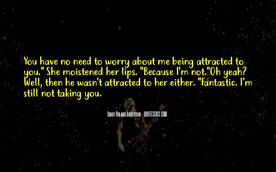 Worry About You Not Me Quotes #483945