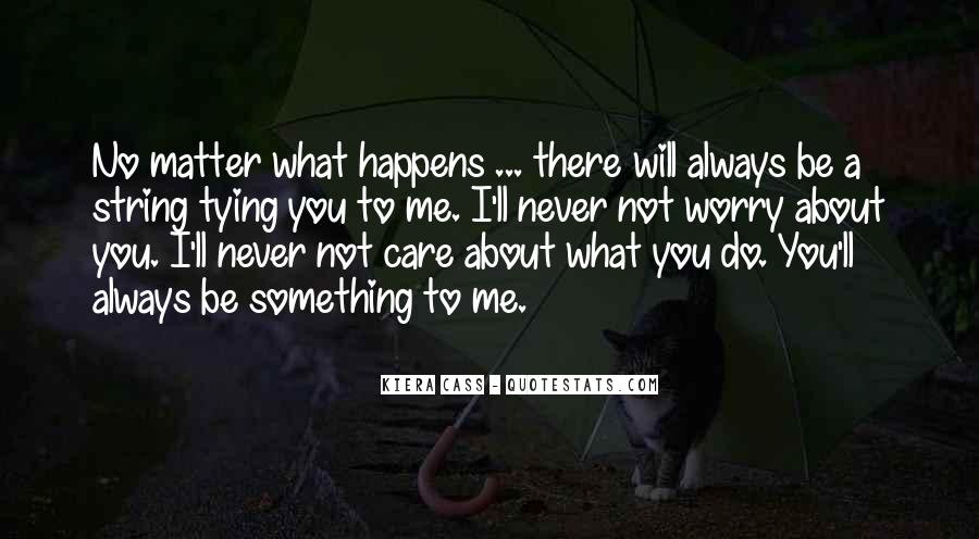 Worry About You Not Me Quotes #558378