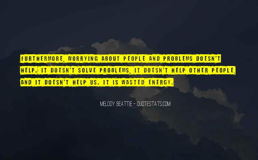 Worrying About Other People's Problems Quotes #1759794