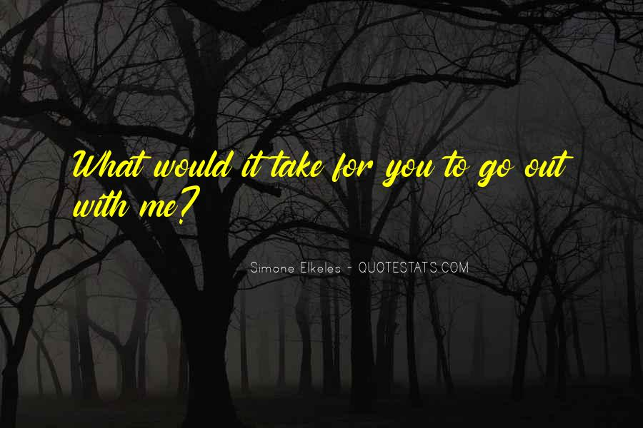 Would You Go Out With Me Quotes #973061