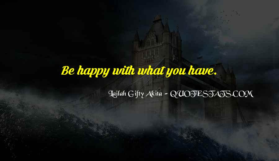 Quotes About Be Happy With What You Have #1113555