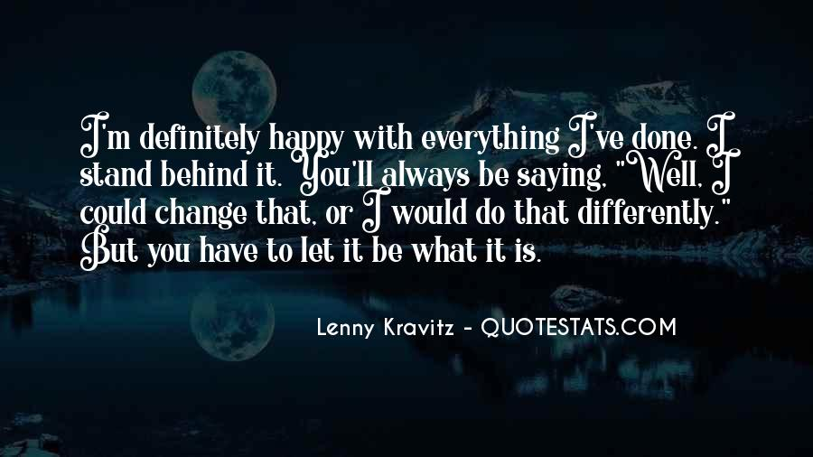 Quotes About Be Happy With What You Have #1334882
