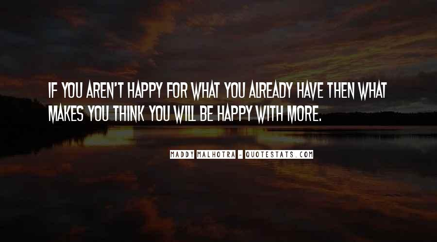 Quotes About Be Happy With What You Have #1674596