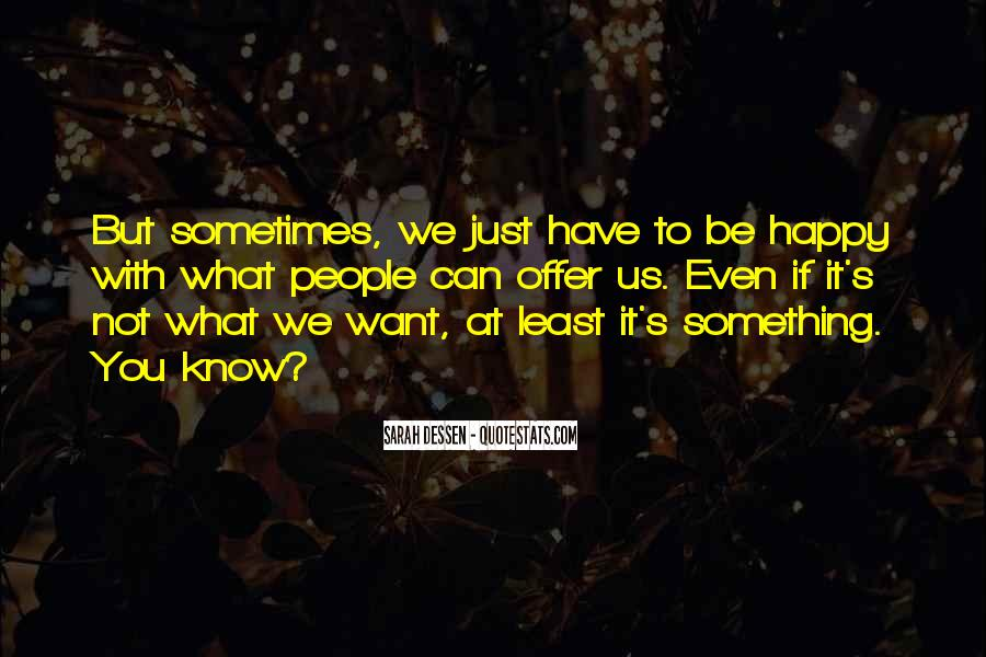 Quotes About Be Happy With What You Have #185383