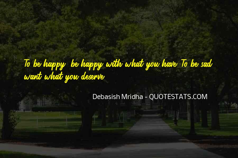 Quotes About Be Happy With What You Have #196103