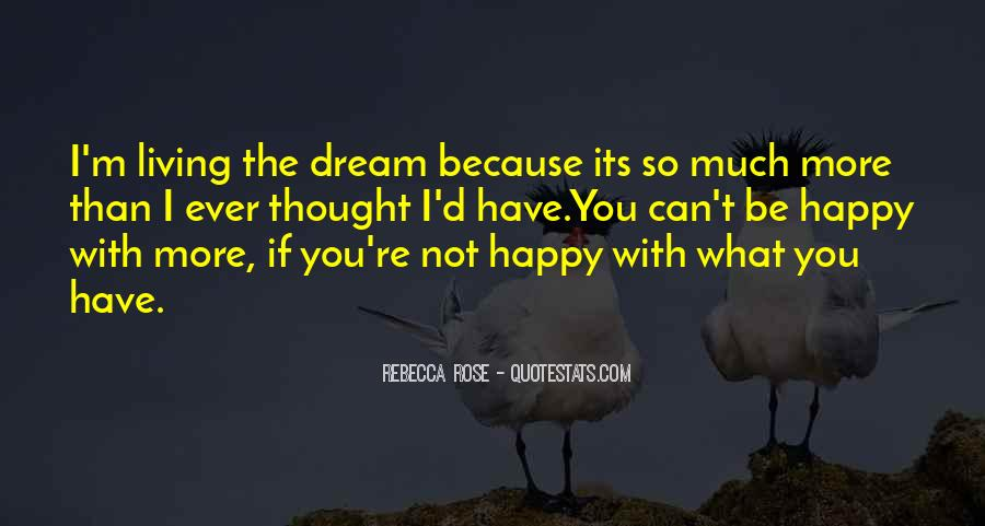 Quotes About Be Happy With What You Have #255577