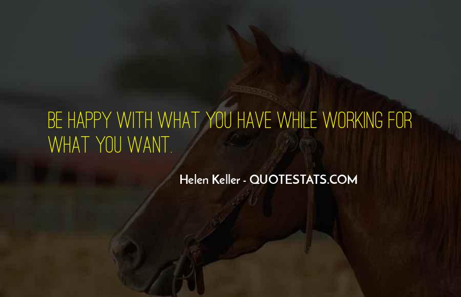 Quotes About Be Happy With What You Have #454147