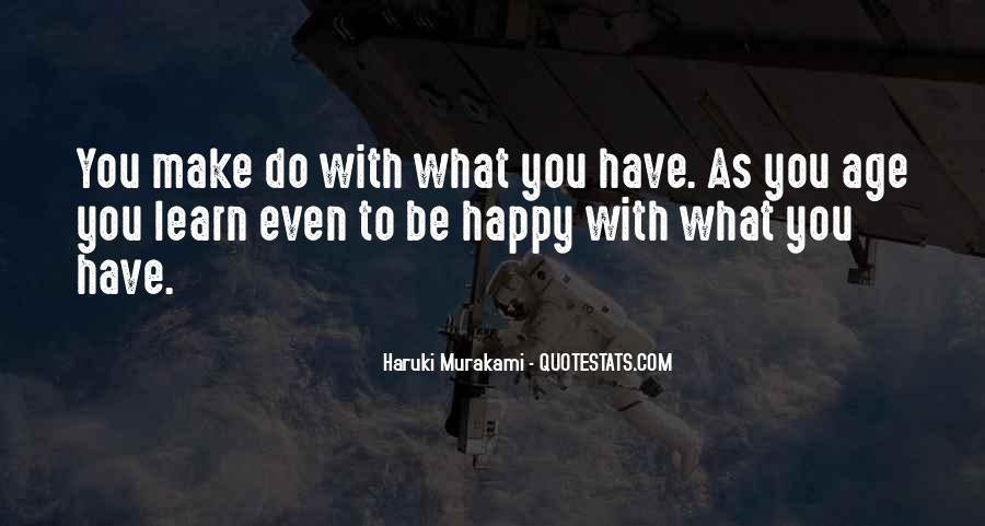 Quotes About Be Happy With What You Have #528158