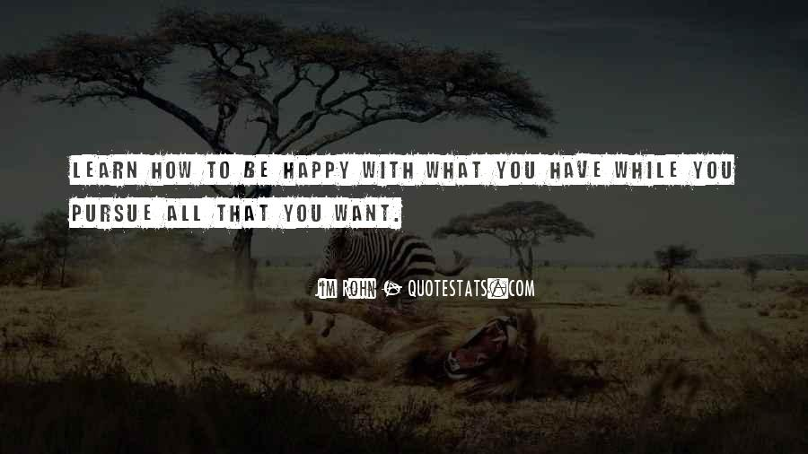 Quotes About Be Happy With What You Have #723132