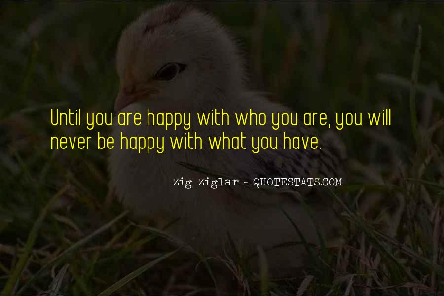 Quotes About Be Happy With What You Have #771325