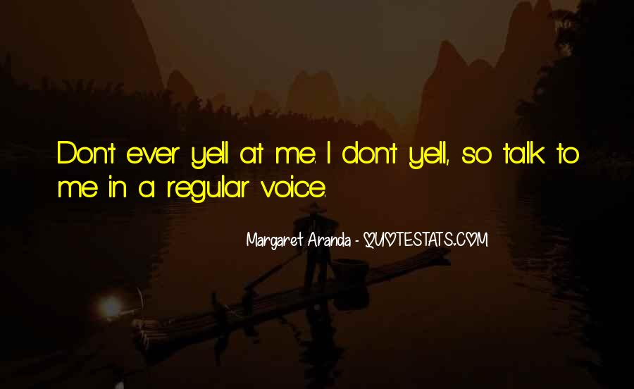 Yell At Me Quotes #1453400