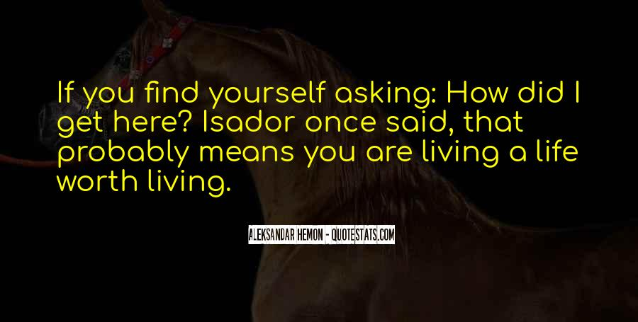 You Are Worth Living Quotes #1317537
