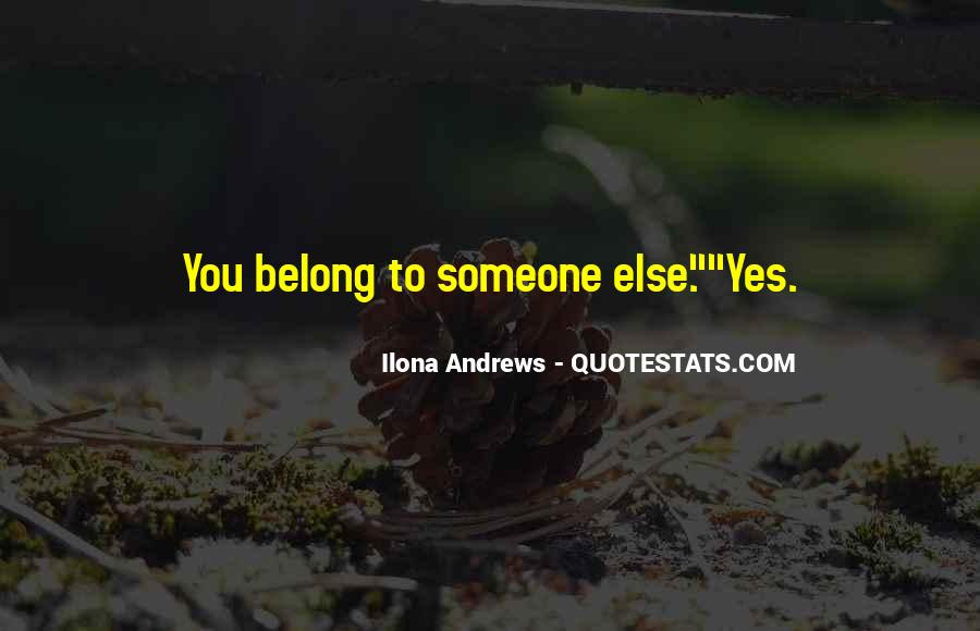 You Belong To Someone Else Quotes #742774