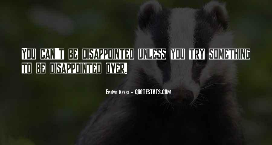 You Can't Be Disappointed Quotes #468144