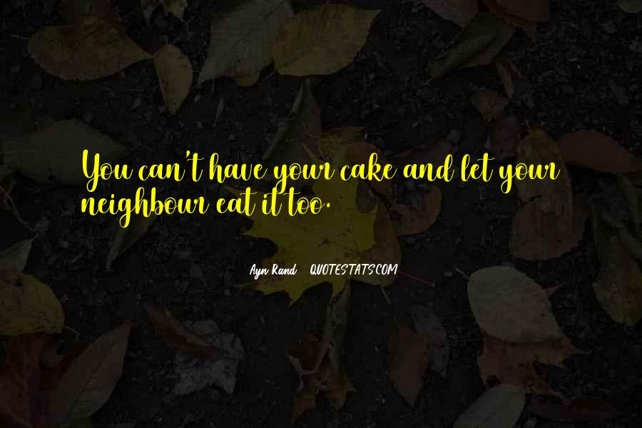 You Can't Have Your Cake Eat Too Quotes #1238288