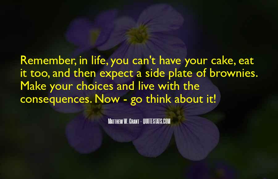 You Can't Have Your Cake Eat Too Quotes #1550732