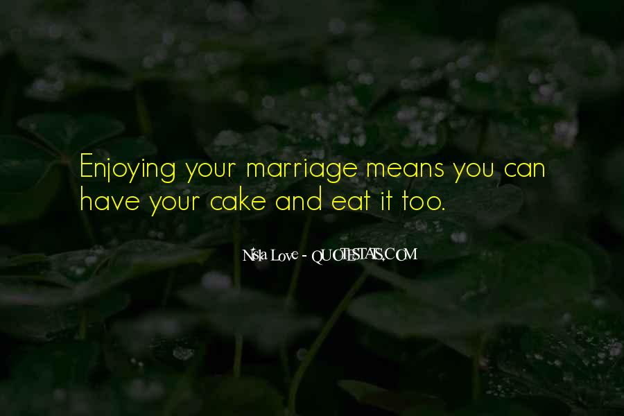 You Can't Have Your Cake Eat Too Quotes #1746084