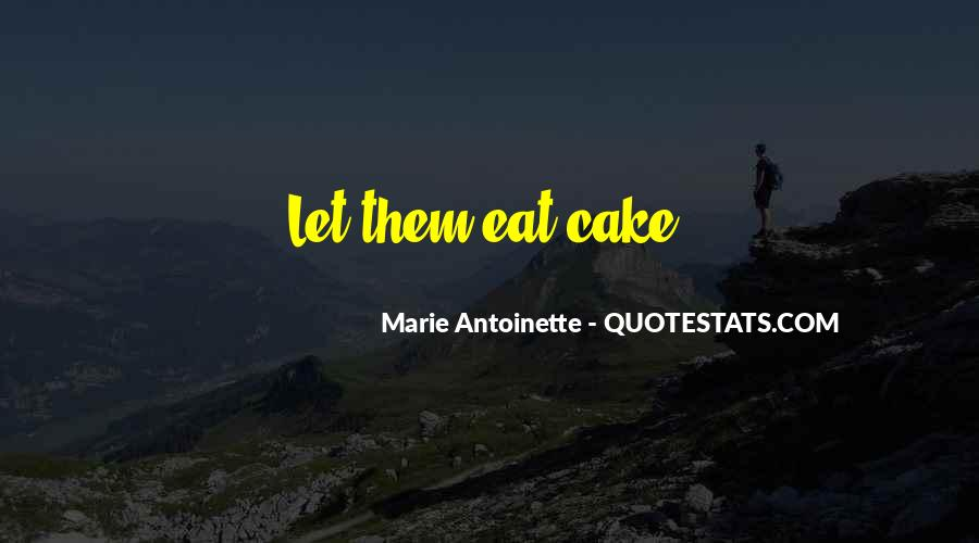You Can't Have Your Cake Eat Too Quotes #485530