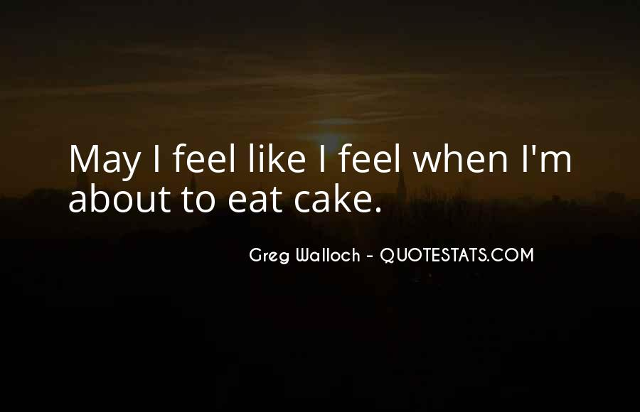 You Can't Have Your Cake Eat Too Quotes #573625