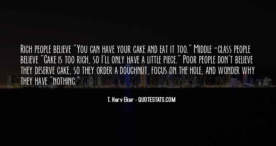 You Can't Have Your Cake Eat Too Quotes #633519