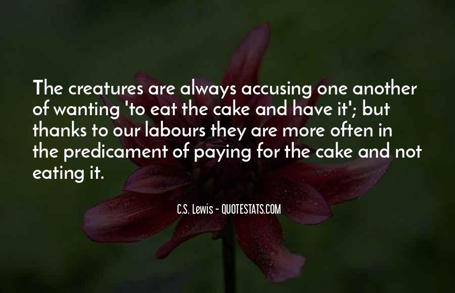 You Can't Have Your Cake Eat Too Quotes #708067