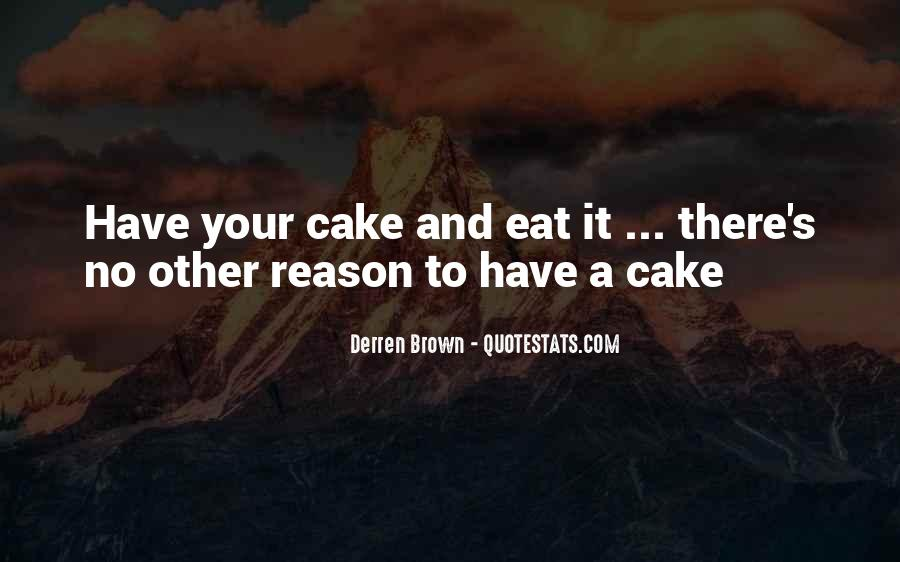 You Can't Have Your Cake Eat Too Quotes #731541
