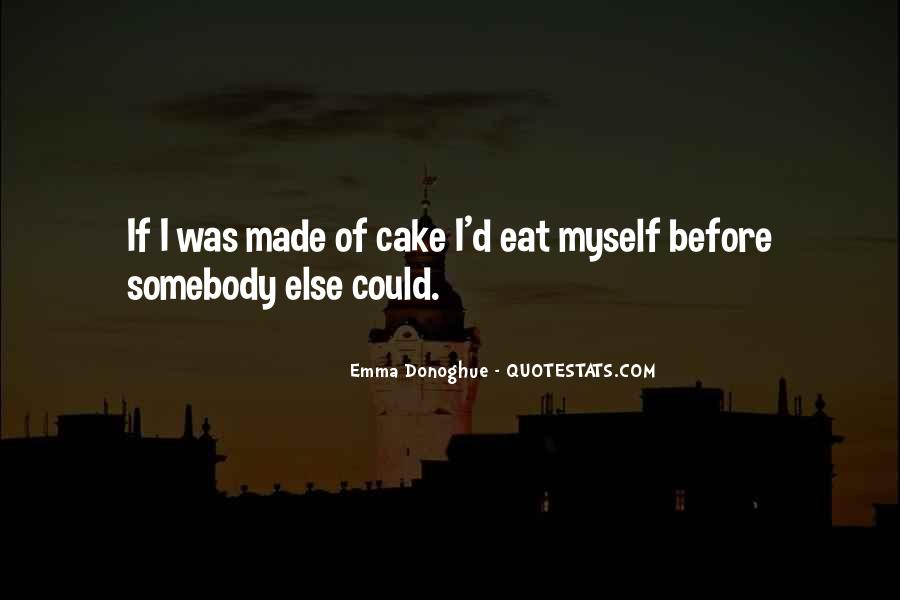 You Can't Have Your Cake Eat Too Quotes #89679