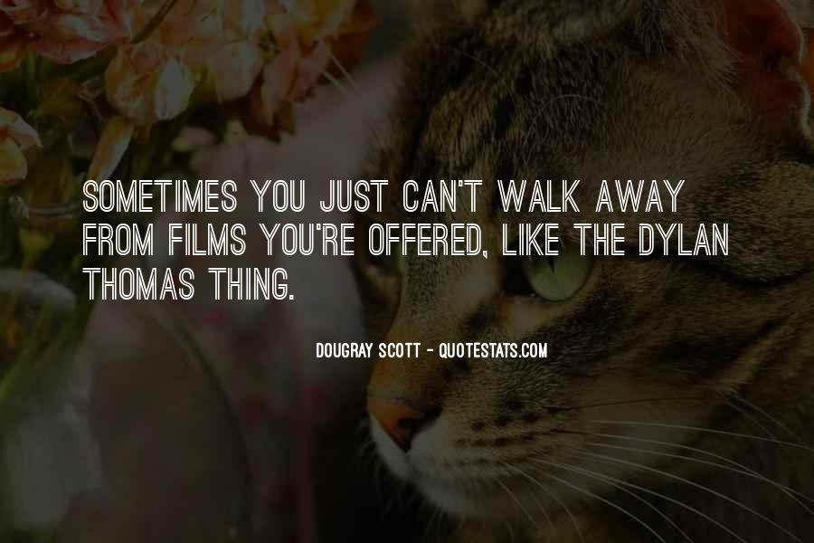 You Can't Just Walk Away Quotes #1255692