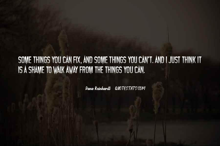 You Can't Just Walk Away Quotes #1748254