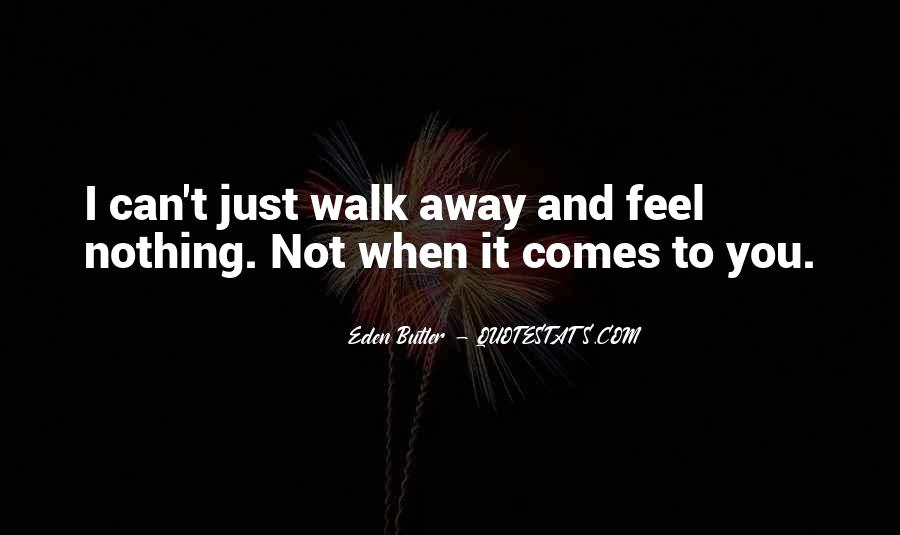 You Can't Just Walk Away Quotes #72476