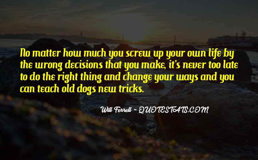 You Can't Teach An Old Dog New Tricks Quotes #1098176