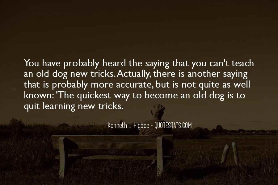 You Can't Teach An Old Dog New Tricks Quotes #1464881