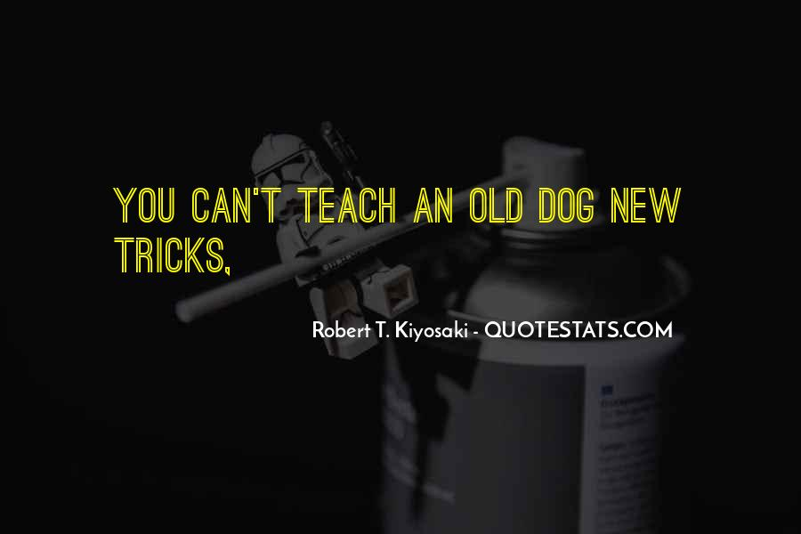 You Can't Teach An Old Dog New Tricks Quotes #631888