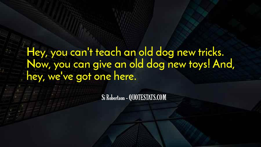 You Can't Teach An Old Dog New Tricks Quotes #658470