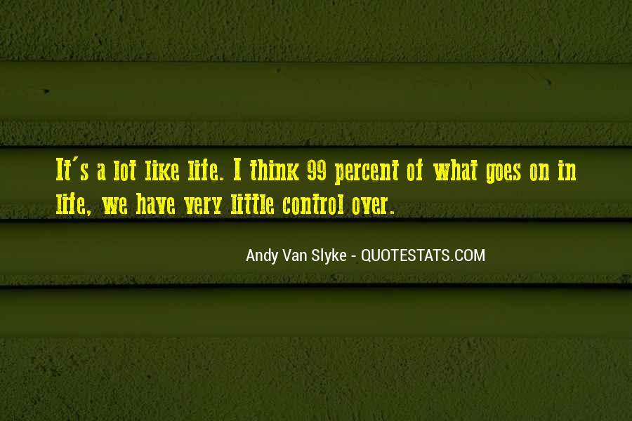 You Cannot Control Everything Quotes #13021
