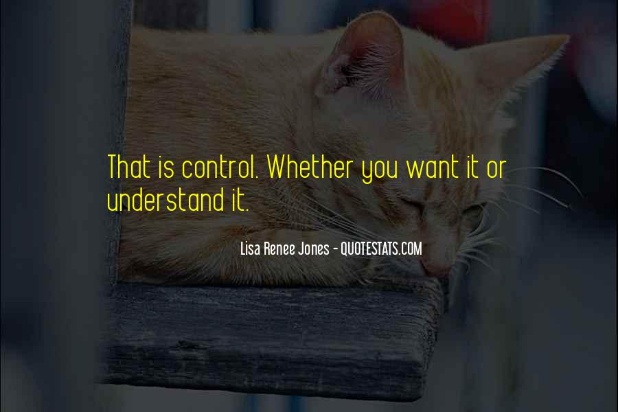 You Cannot Control Everything Quotes #13391