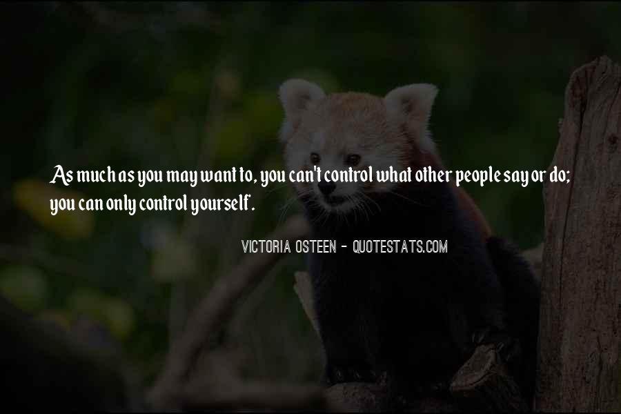 You Cannot Control Everything Quotes #16370