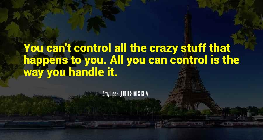 You Cannot Control Everything Quotes #9811